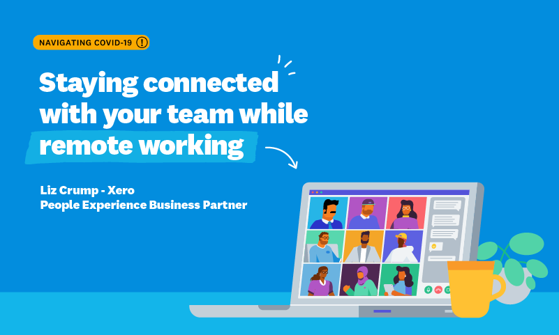 Staying connected with your team while remote working